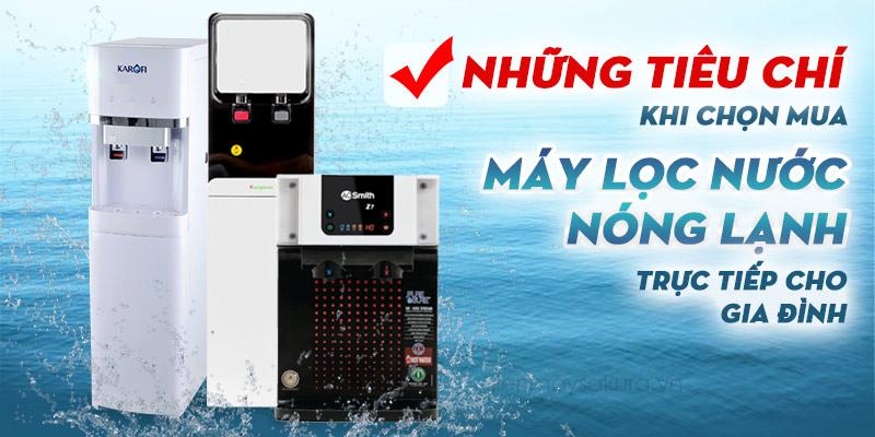 Những tiêu chí chọn mua máy lọc nước nóng lạnh tốt nhất