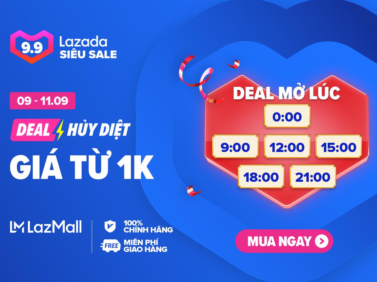 Lazada 9.9 Deal hủy diệt - Giá từ 1K
